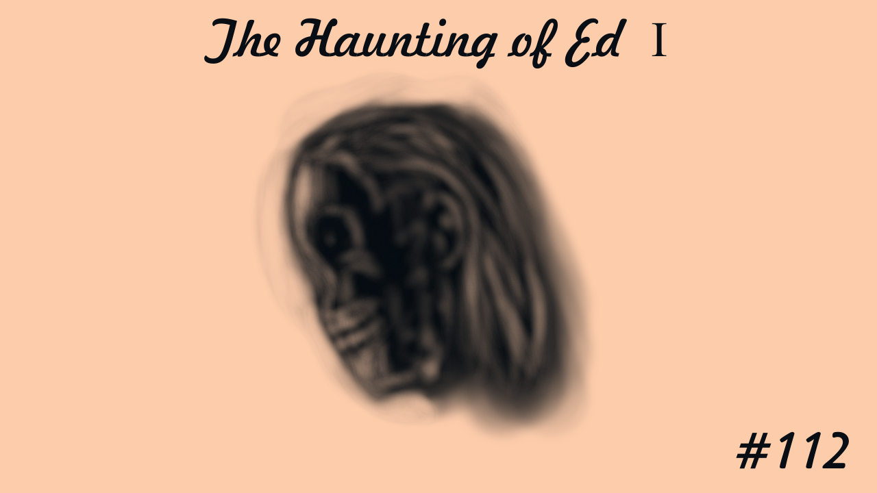 The Haunting of Ed I