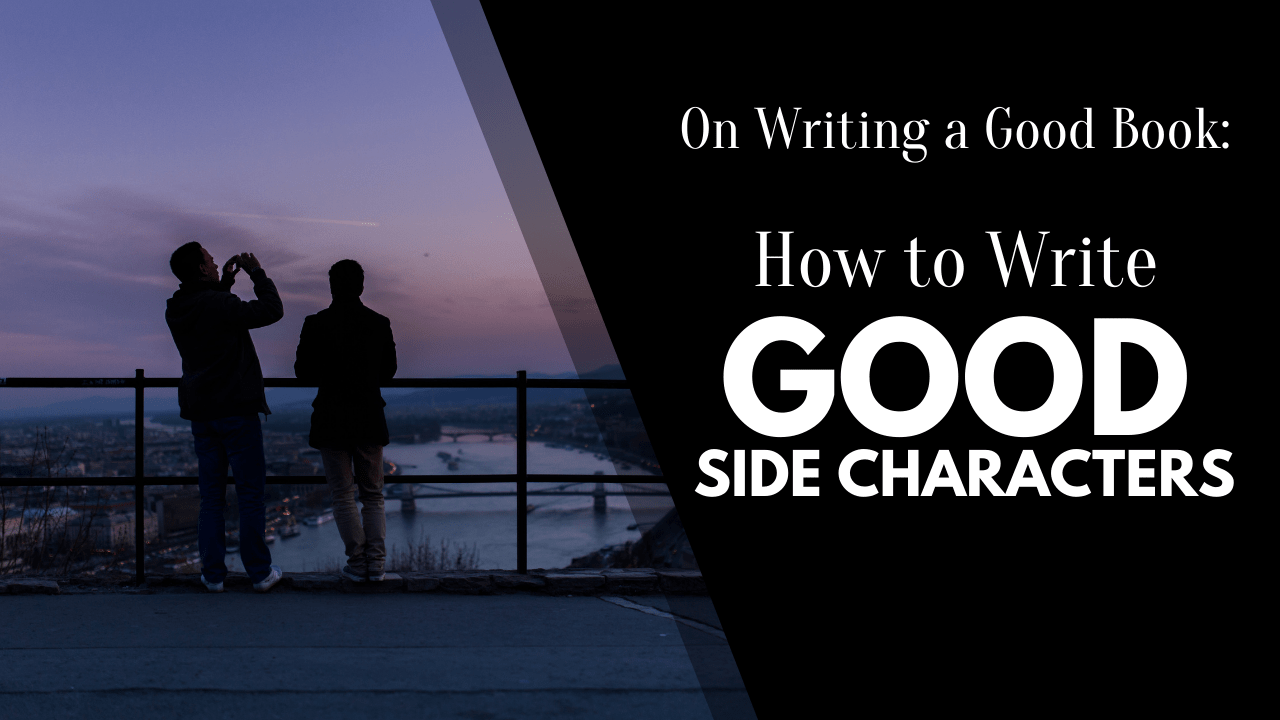 How to Write Good Side Characters, Writing a Good Book, Matthew Dewey, The Penned Sleuth, Side characters, one of the most useful tools in fiction writing. Supporting characters present the writer with an opportunity to not only create smaller stories to make your book more interesting, but also develop main characters and add to the world of your creation. Afterall, a well-written side story can make your already great story better. The challenge is making good use of this writing tool.  Time some essential tips on writing good side characters!