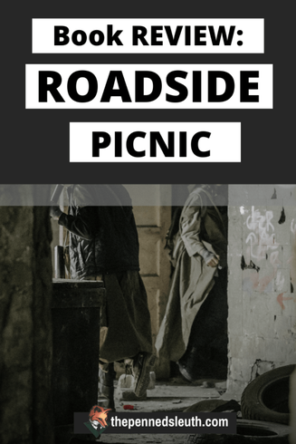 Roadside Picnic Book Review, Matthew Dewey, The Penned Sleuth, It's been a while since I read anything other than my students and my own writing. When returning to the hobby, not many books came to mind. Luckily, the one I chose was exactly what I needed. A grim atmosphere made harsh and interesting with the inclusion of sinister scientific anomalies; the Strugatsky brothers did not disappoint.  With that said, welcome to my disorganised and somewhat biased review on Roadside Picnic!